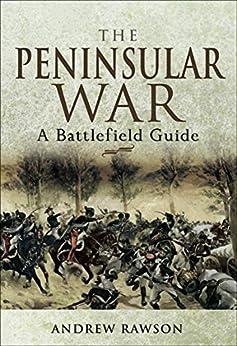 The Peninsular War: A Battlefield Guide (Battleground) by [Andrew Rawson]