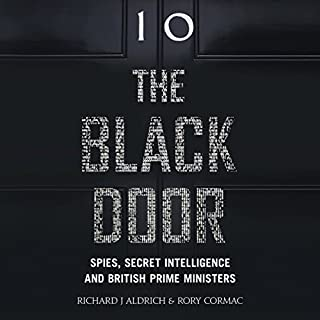 The Black Door: Spies, Secret Intelligence and British Prime Ministers                   By:                                                                                                                                 Richard Aldrich,                                                                                        Rory Cormac                               Narrated by:                                                                                                                                 Tom Clegg                      Length: 25 hrs and 29 mins     173 ratings     Overall 4.4