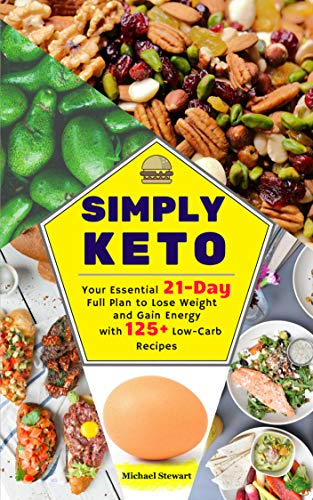 Simply Keto: Your Essential 21-Day Full Plan to Lose Weight and Gain Energy, with 125+ Low-Carb Recipes (English Edition)