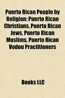 Puerto Rican People by Religion: Puerto Rican Christians, Puerto Rican Jews, Puerto Rican Muslims, Puerto Rican Vodou Prac...