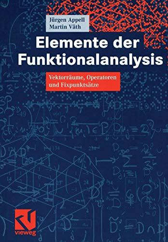 Elemente der Funktionalanalysis: Vektorräume, Operatoren und Fixpunktsätze