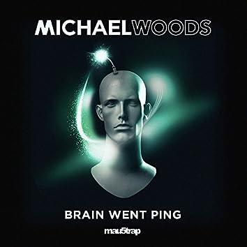Brain Went Ping