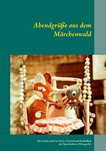 Abendgrüße aus dem Märchenwald: Herr Fuchs und Frau Elster, Maus Gertrud und Maulwurf Buddelflink, mit Episodenlisten (Filmografie) (2015-10-15)