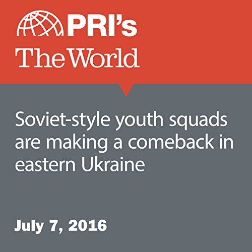 Soviet-Style Youth Squads Are Making a Comeback in Eastern Ukraine audiobook cover art