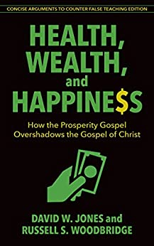 Health, Wealth & Happiness (abridged): How the Prosperity Gospel Overshadows the Gospel of Christ by [David W. Jones]