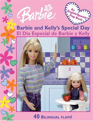 Barbie and Kelly's Special Day/El Dia Especial De Barbie Y Kelly (Barbie Lift & Learn Flap Books)