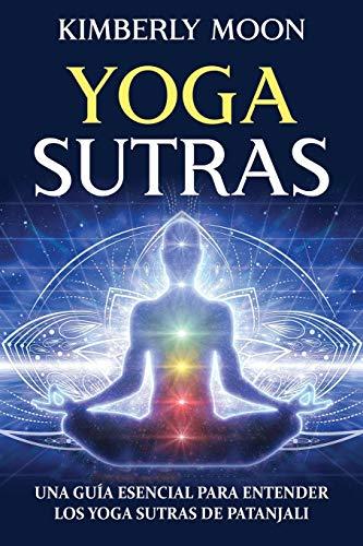 Yoga Sutras: Una guía esencial para entender los Yoga Sutras de Patanjali