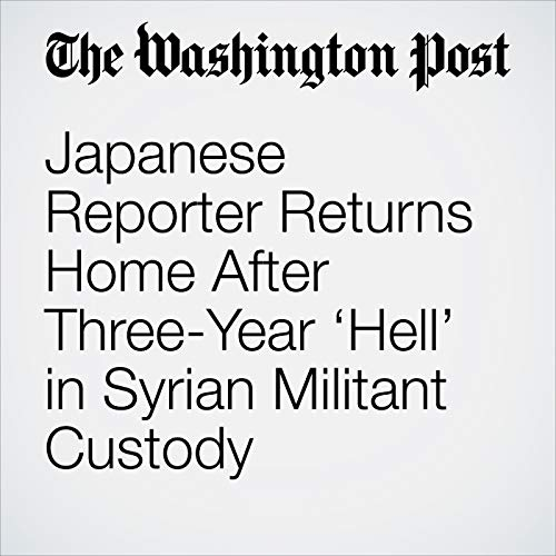 Japanese Reporter Returns Home After Three-Year 'Hell' in Syrian Militant Custody copertina