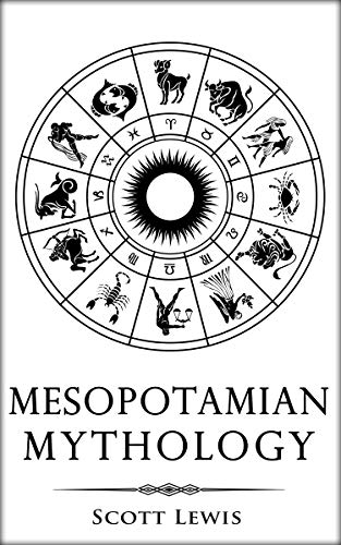 Mesopotamian Mythology: Classic stories from the Sumerian Mythology, Akkadian Mythology, Babylonian Mythology and Assyrian Mythology (Classical Mythology Book 7)