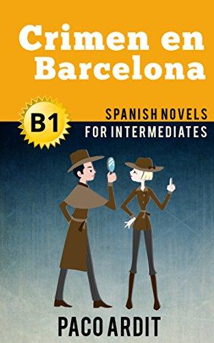 Spanish Novels: Crimen en Barcelona (Short Stories for Intermediates B1) (Spanish Edition)