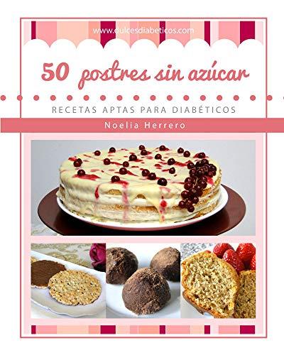50 postres sin azúcar: Recetas fáciles y deliciosas para diabéticos (Postres sin azúcar para diabéticos nº 1)
