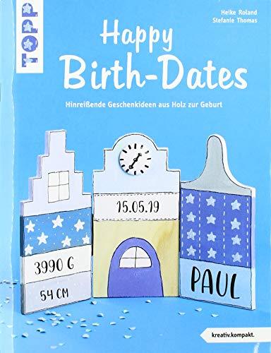 Happy Birth-Dates (kreativ.kompakt): Hinreißende Geschenkideen aus Holz zur Geburt