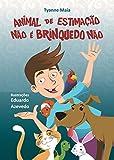 Animal de Estimação Não é Brinquedo Não (Coleção infantil Respeito aos Animais Livro 2) (Portuguese Edition)