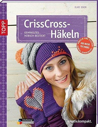 CrissCross-Häkeln: Gehäkeltes hübsch bestickt (kreativ.kompakt.)