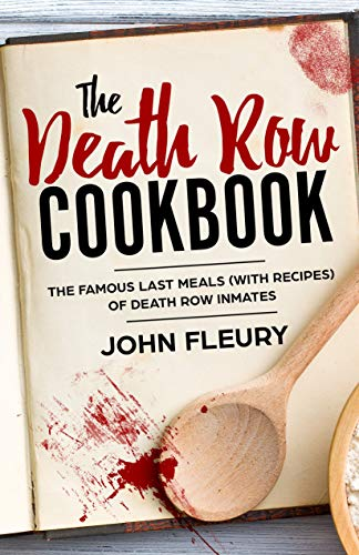 The Death Row Cookbook: The Famous Last Meals...
