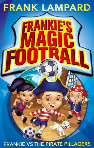 Frankie vs The Pirate Pillagers: Book 1 (Frankie's Magic Football) (English Edition)
