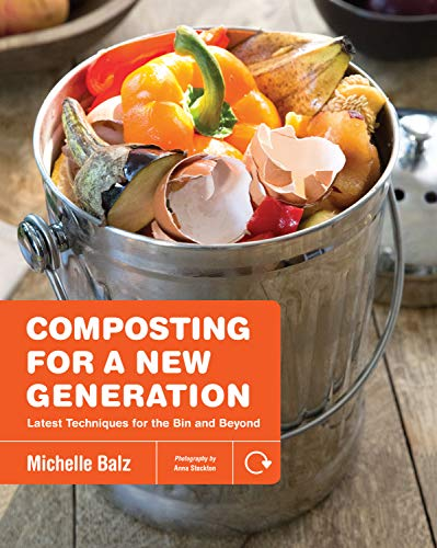 Composting for a New Generation: Latest Techniques for the Bin and Beyond by [Michelle Balz, Anna Stockton]