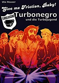 Give me Friction, Baby!: Turbonegro und die Turbojugend