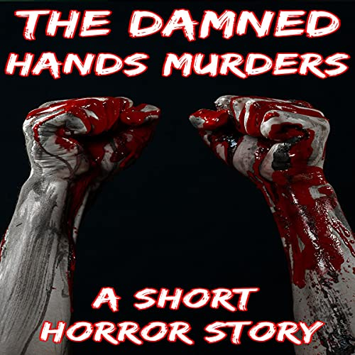 The Damned Hands Murders Audiobook By Stories from the Attic cover art
