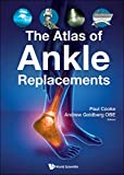 Cooke, P: Atlas Of Ankle Replacements, The - Andrew Goldberg