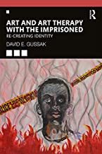 Art and Art Therapy with the Imprisoned: Re-Creating Identity