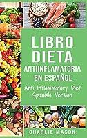 Libro Dieta Antiinflamatoria En Español/ Anti Inflammatory Diet Spanish Version