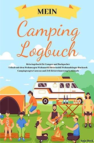 Mein Camping Logbuch Reisetagebuch für Camper und Backpacker Urlaub mit dem Wohnwagen Wohnmobil Reisemobil Wohnanhänger Rucksack Campingwagen Caravan und Zelt Reiseerinnerung Notizbuch