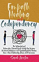 Empath Healing and Codependency: The Influential and Informative Survival Guide to Help You Improve Emotional Intelligence and Spirituality While Healing from a Toxic Relationship, Abuse, and Narcissism