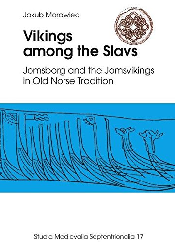 Vikings among the Slavs: Jomsborg and the Jomsvikings in Old Norse Tradition (Studia Medievalia Septentrionalia)