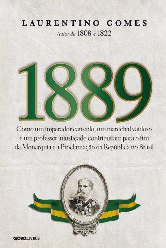 1889 – Como um imperador cansado, um marechal vaidoso e um professor injustiçado contribuíram para o fim da Monarquia e a Proclamação da República no Brasil