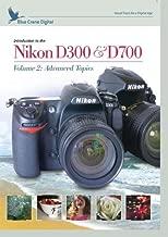 Introduction to the Nikon D300 & D700: Volume 2: Advanced Topics