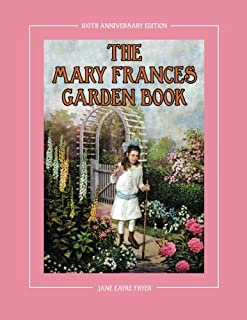 The Mary Frances Garden Book 100th Anniversary Edition: A Children's Story-Instruction Gardening Book with Bonus Pattern f...