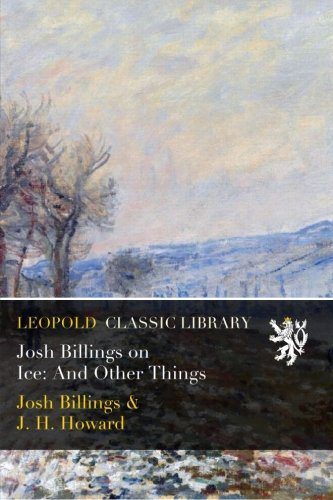 Josh Billings on Ice: And Other Things