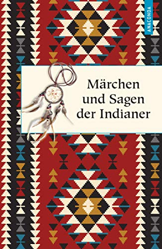 Märchen und Sagen der Indianer Nordamerikas (Geschenkbuch Weisheit, Band 38)