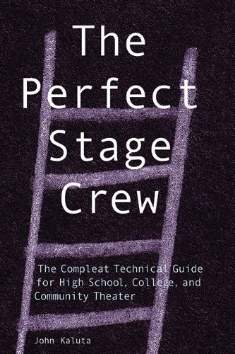 The Perfect Stage Crew: The Compleat Technical Guide for High School, College, and Community Theater by Kaluta, John (2003) Paperback