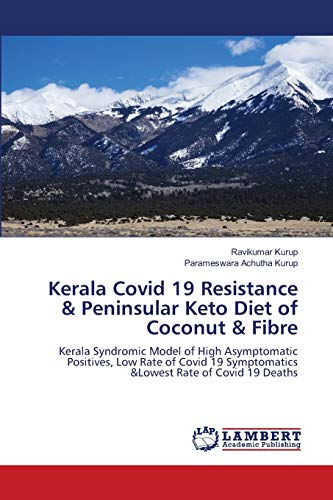 Kerala Covid 19 Resistance & Peninsular Keto Diet of Coconut & Fibre: Kerala Syndromic Model of High Asymptomatic Positives, Low Rate of Covid 19 Symptomatics &Lowest Rate of Covid 19 Deaths
