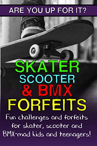 Skater, Scooter and BMX Forfeits: Fun challenges and forfeits for skater, scooter and BMX-mad kids and teenagers!