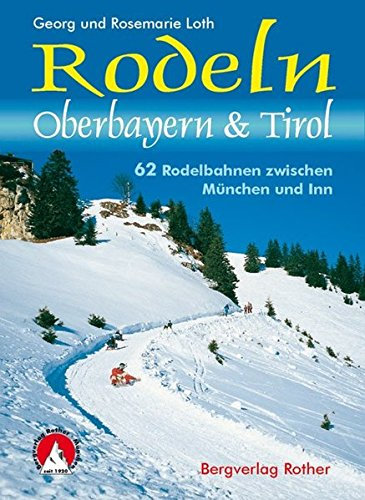 Rodeln Oberbayern & Tirol: 62 Rodelbahnen zwischen München und Inn (Rother Rodelführer)