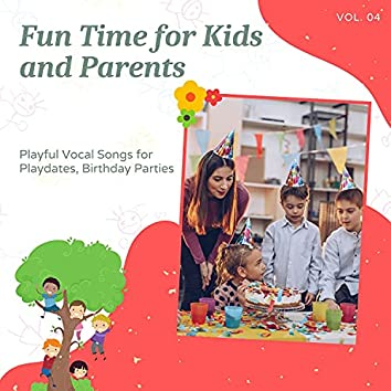 Fun Time For Kids And Parents - Playful Vocal Songs For Playdates, Birthday Parties, Vol. 04