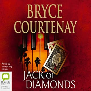 Jack of Diamonds                   By:                                                                                                                                 Bryce Courtenay                               Narrated by:                                                                                                                                 Humphrey Bower                      Length: 26 hrs and 9 mins     1,224 ratings     Overall 4.3