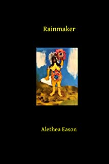 Rainmaker: Second of the Opened Earth Poetry Series
