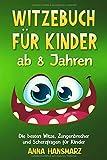 Witzebuch für Kinder ab 8 Jahren: Die besten Witze, Zungenbrecher und Scherzfragen für Kinder –...