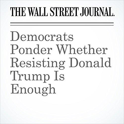 Democrats Ponder Whether Resisting Donald Trump Is Enough copertina