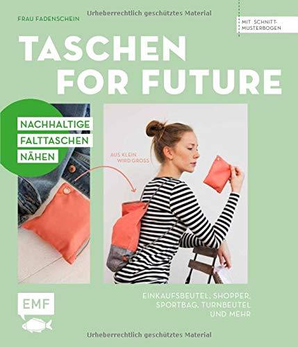 Taschen for Future – Nachhaltige Falttaschen nähen: Einkaufsbeutel, Shopper, Sportbag, Turnbeutel und mehr
