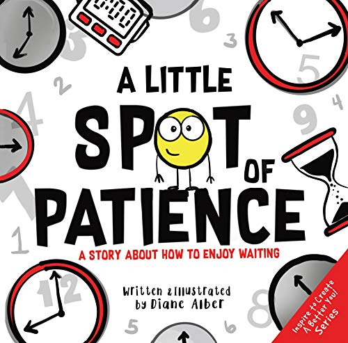 A Little SPOT of Patience: A Story About How To Enjoy Waiting (Inspire to Create A Better You!) (English Edition)