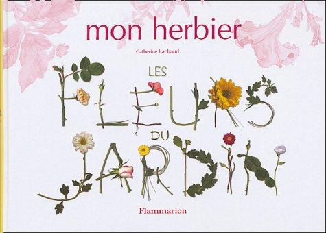 Mon herbier : Les fleurs de jardin PDF Books