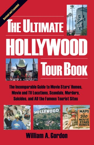 The Ultimate Hollywood Tour Book: The Incomparable Guide to Movie Stars' Homes, Movie and TV Locations, Scandals, Murders, Suicides, and All the Famous Tourist Sites (4th edition)