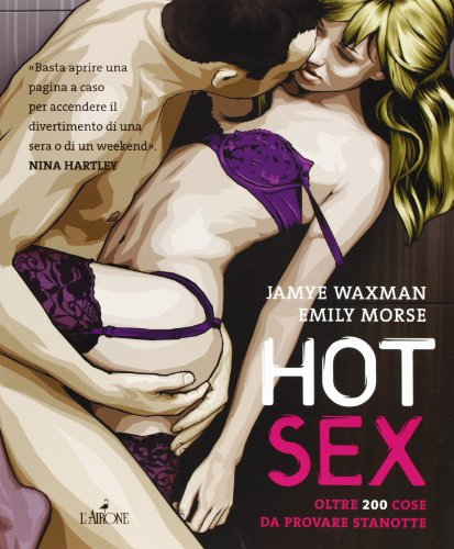 Hot sex. Oltre 200 cose da provare stanotte. Ediz. illustrata