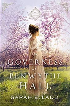 The Governess of Penwythe Hall (The Cornwall Novels Book 1) by [Sarah E. Ladd]