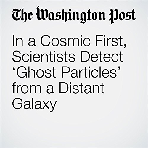 In a Cosmic First, Scientists Detect 'Ghost Particles' from a Distant Galaxy copertina
